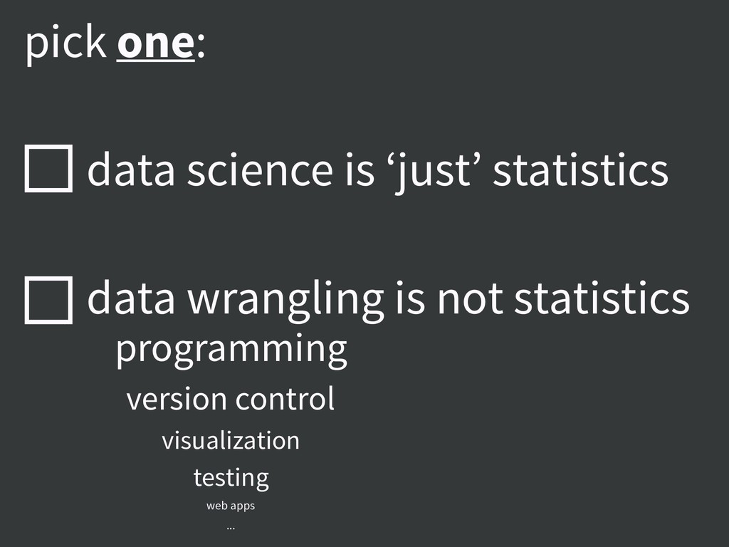 pick one: data science is 'just' statistics dat...