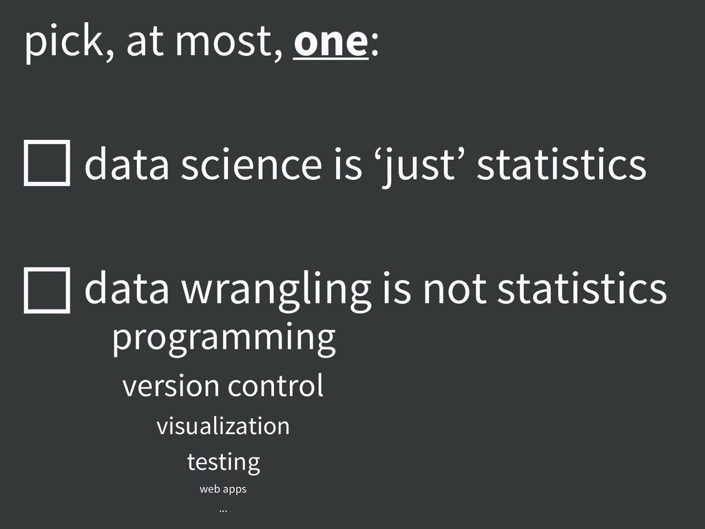 pick, at most, one: data science is 'just' stat...