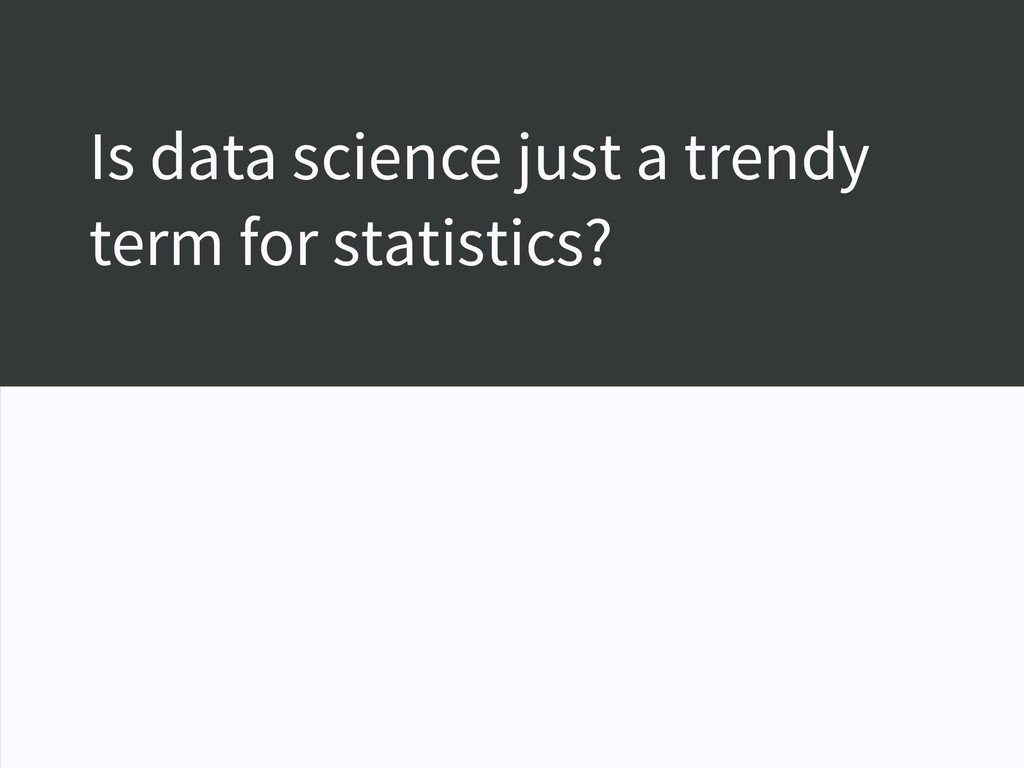 Is data science just a trendy term for statisti...
