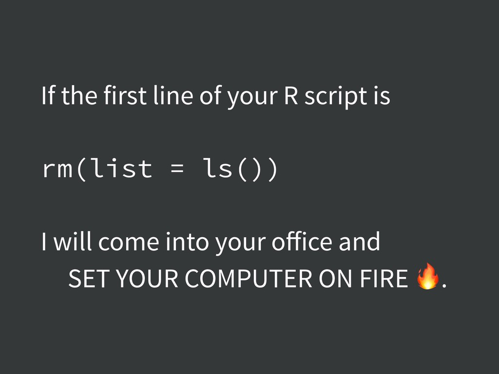 If the first line of your R script is rm(list =...