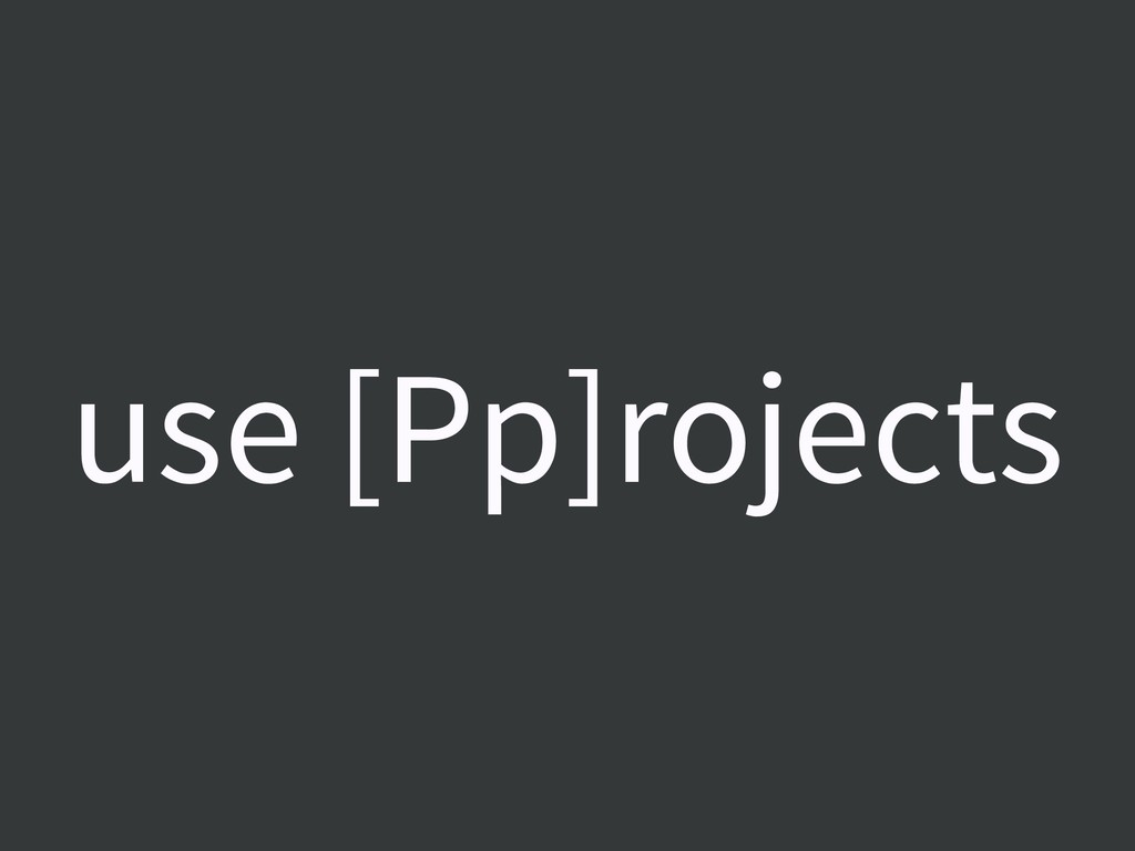 use [Pp]rojects
