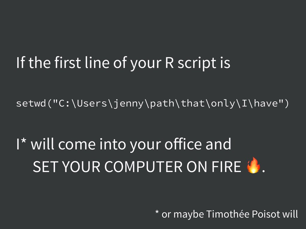 "If the first line of your R script is setwd(""C:..."