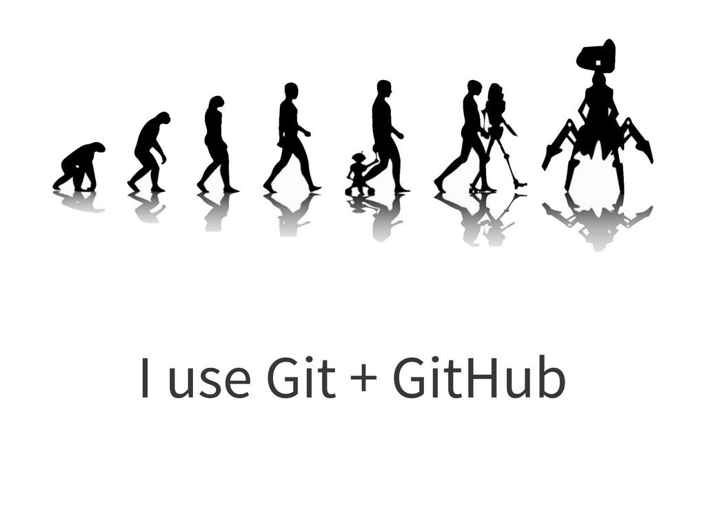 I use Git + GitHub