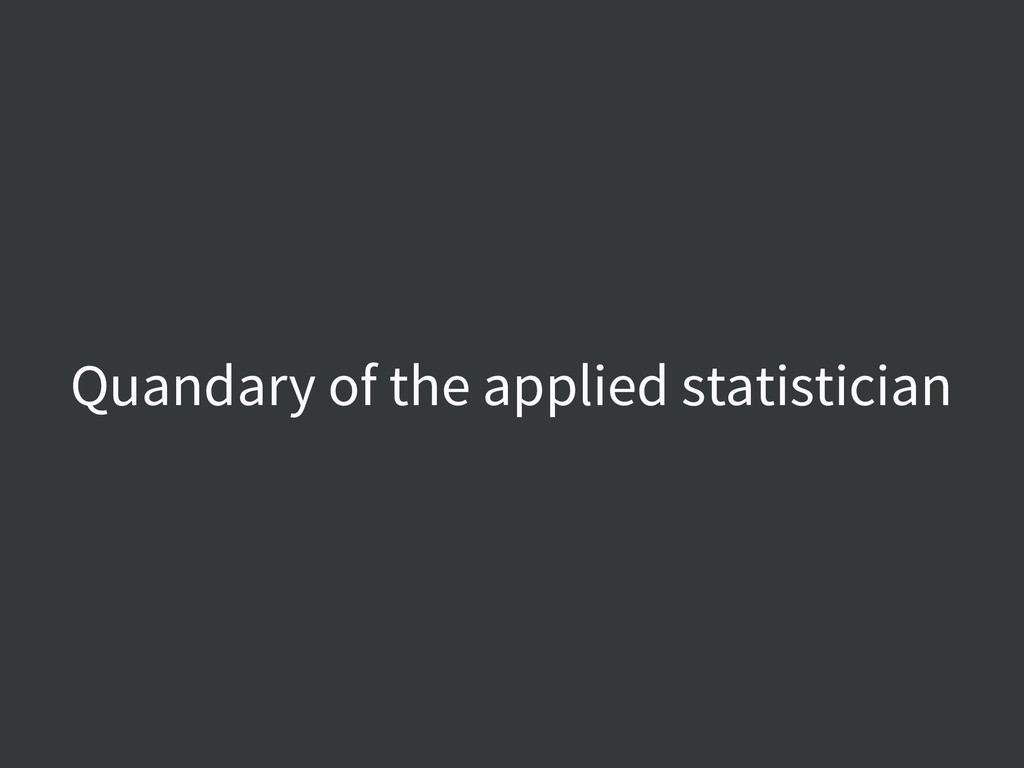 Quandary of the applied statistician