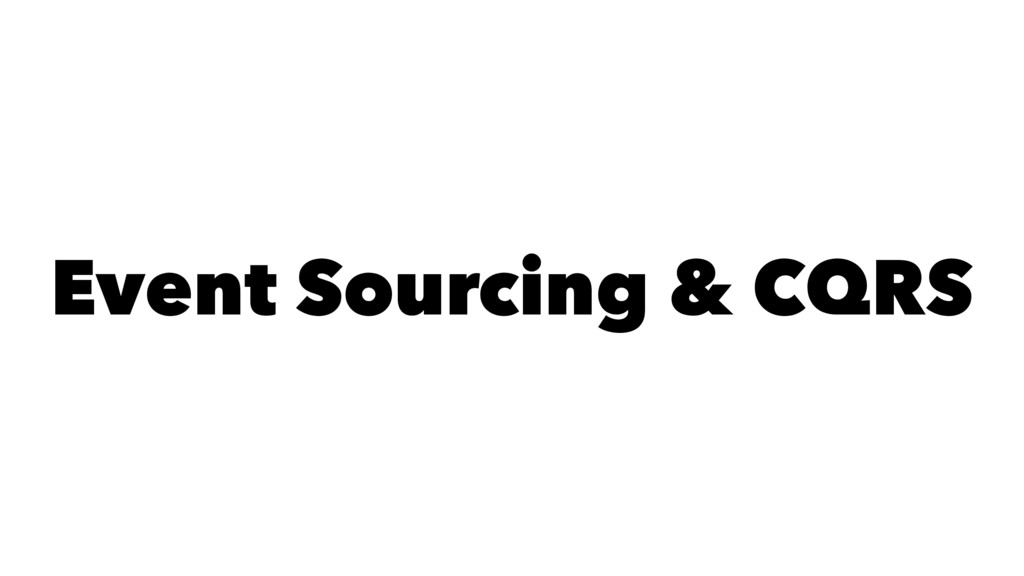 Event Sourcing & CQRS