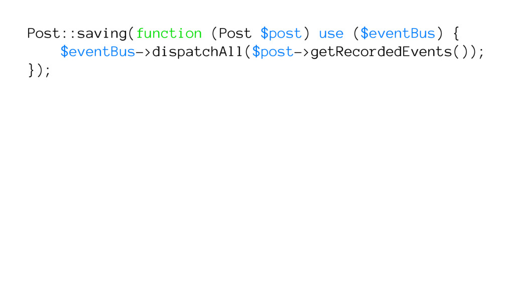 Post::saving(function (Post $post) use ($eventB...