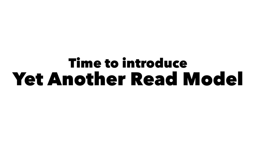 Time to introduce Yet Another Read Model