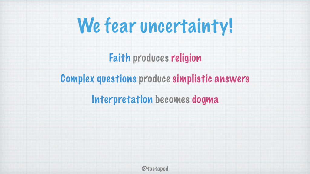 @tastapod We fear uncertainty! Faith produces r...