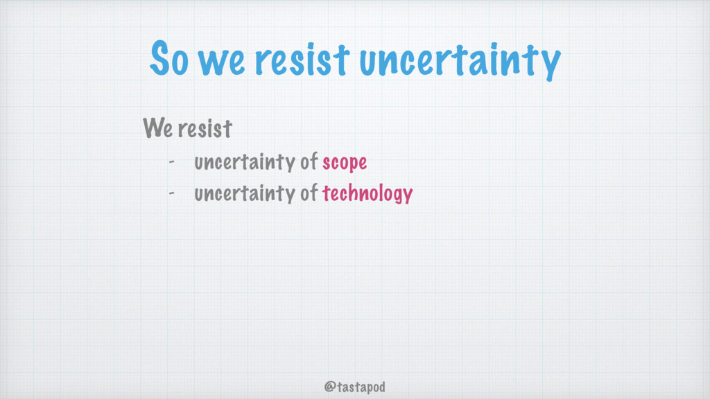@tastapod So we resist uncertainty We resist - ...