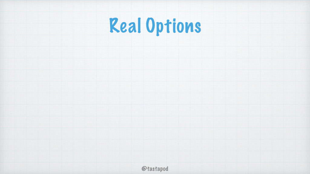 @tastapod Real Options