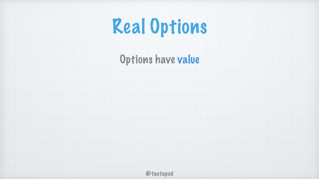@tastapod Real Options Options have value