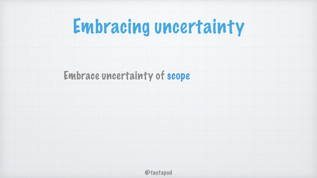 @tastapod Embracing uncertainty Embrace uncerta...