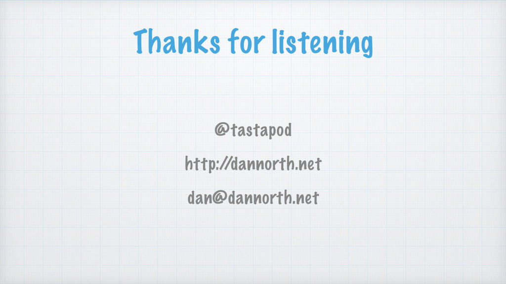 Thanks for listening @tastapod http:/ /dannorth...