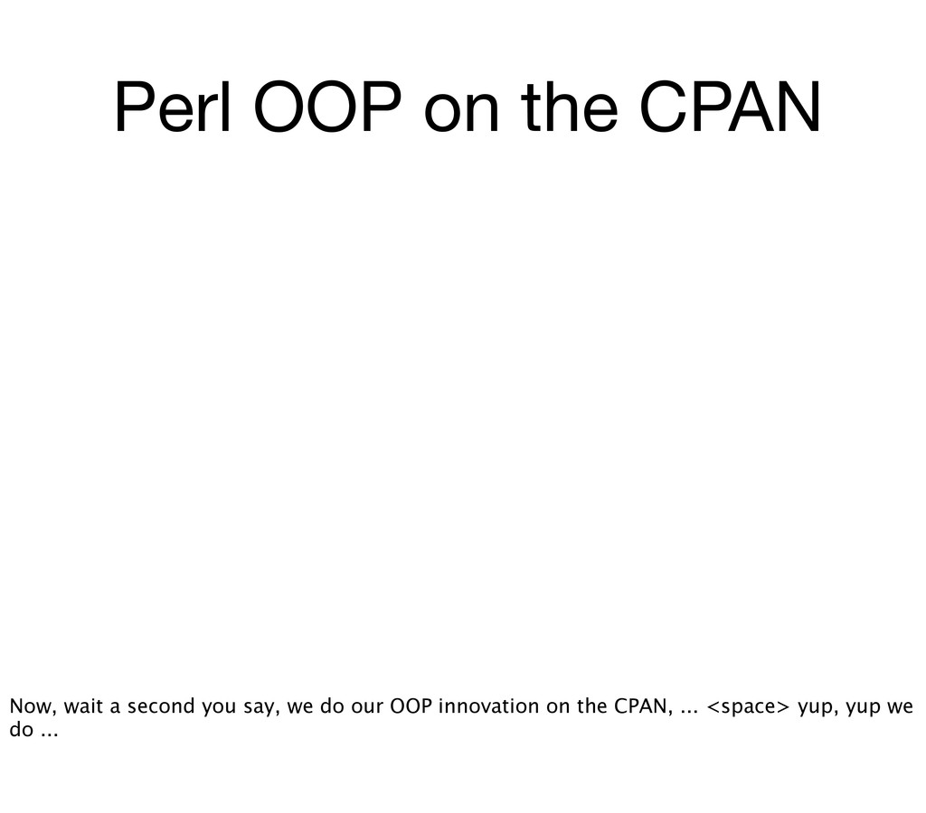 Perl OOP on the CPAN Now, wait a second you say...