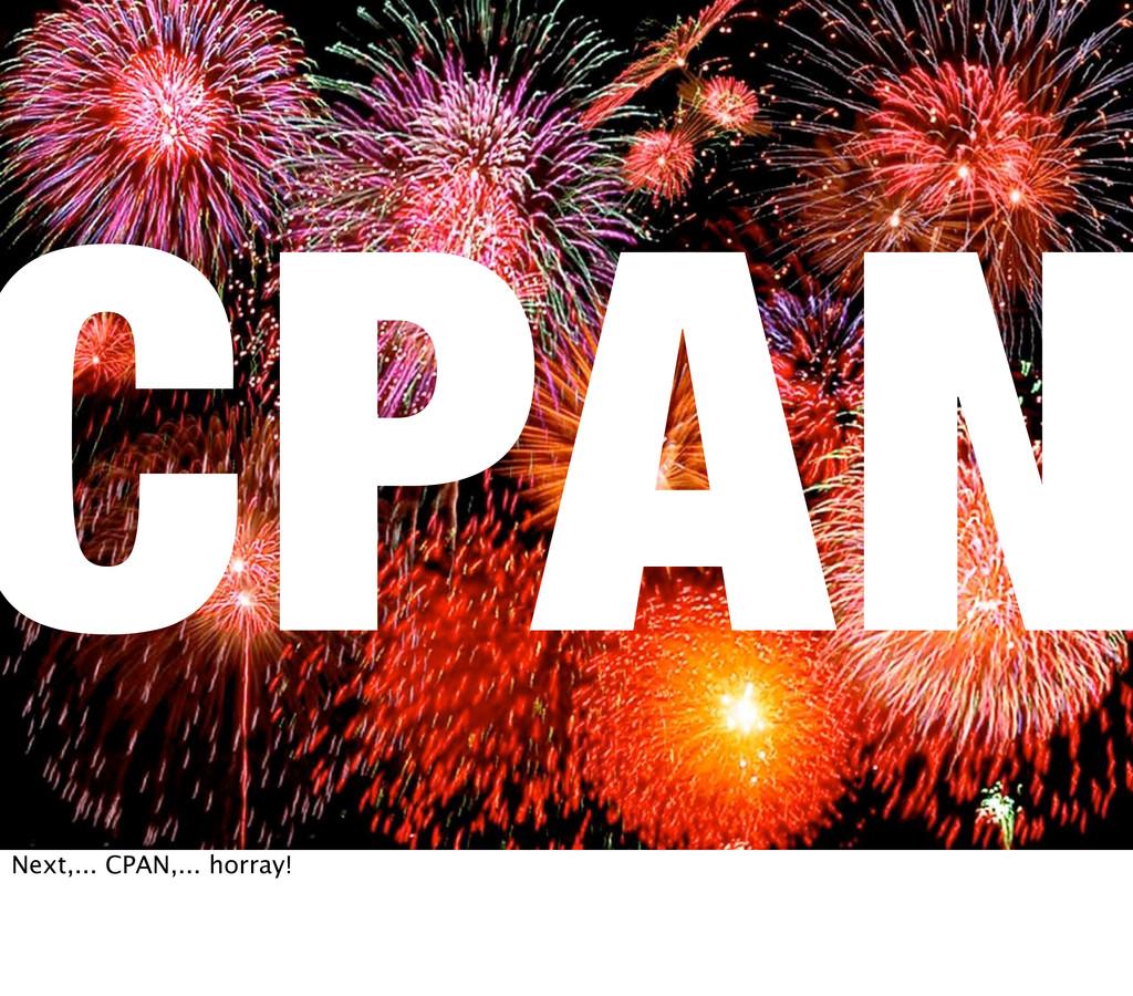 CPAN Next,... CPAN,... horray!