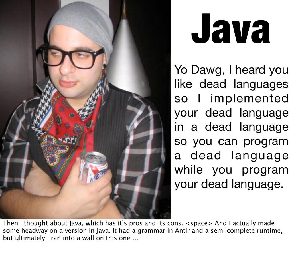 Java Yo Dawg, I heard you like dead languages s...