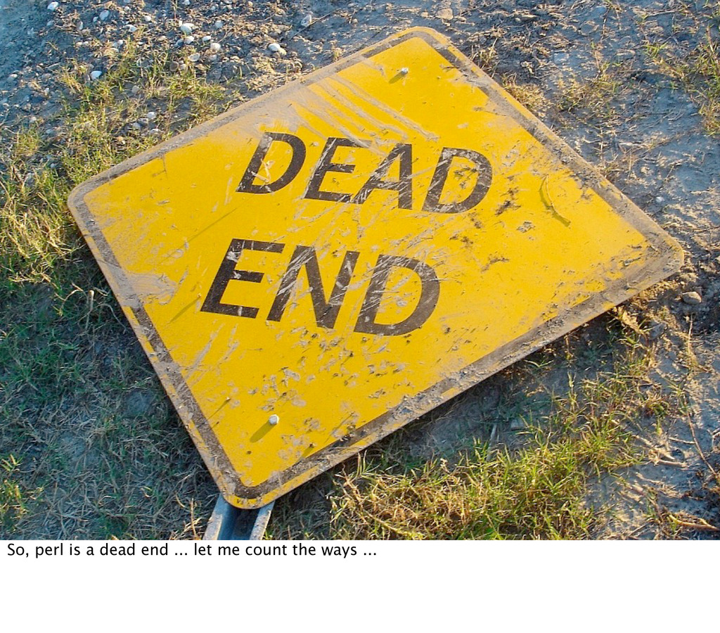 So, perl is a dead end ... let me count the way...