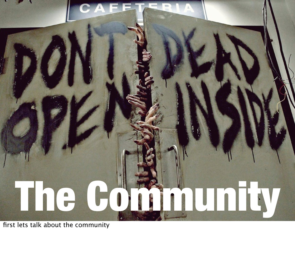 The Community first lets talk about the community