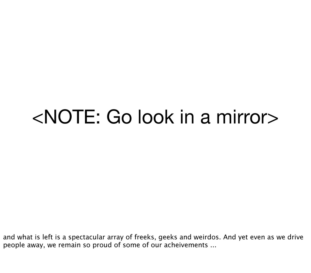 <NOTE: Go look in a mirror> and what is left is...