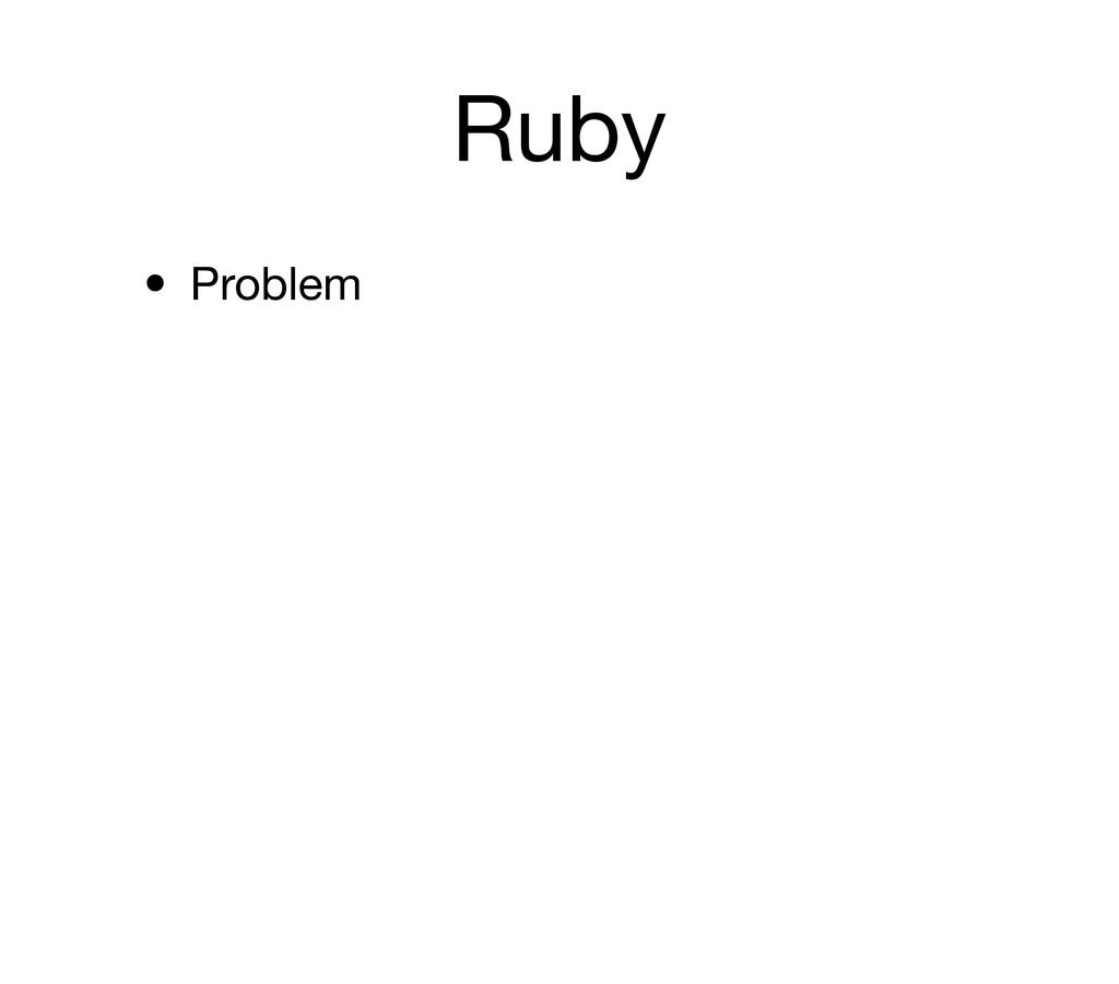 Ruby • Problem