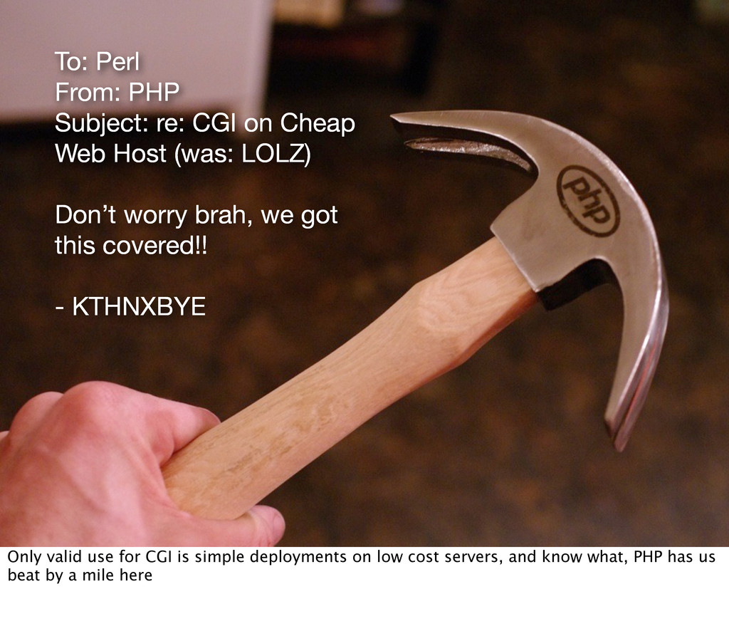 To: Perl From: PHP Subject: re: CGI on Cheap We...