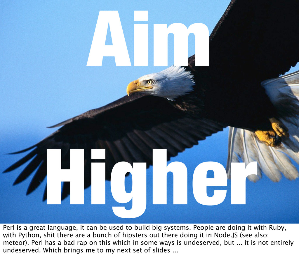 Aim Higher Perl is a great language, it can be ...