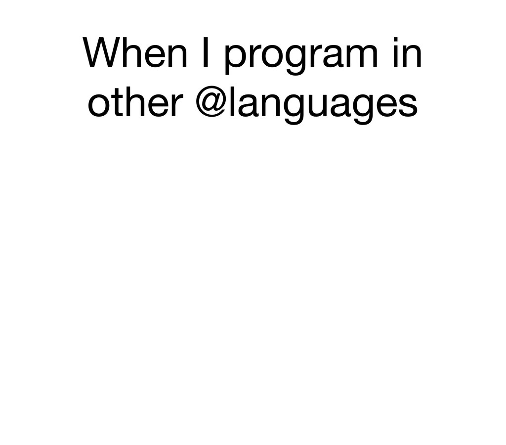 When I program in other @languages
