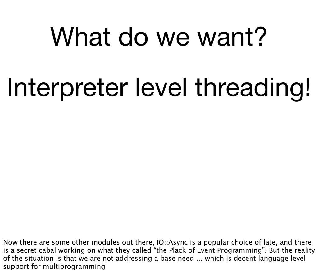 What do we want? Interpreter level threading! N...