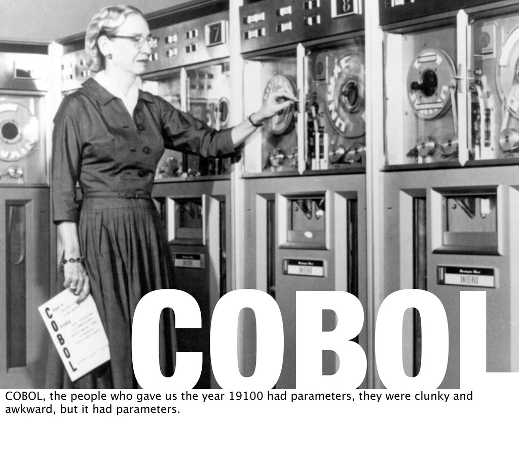 COBOL COBOL, the people who gave us the year 19...