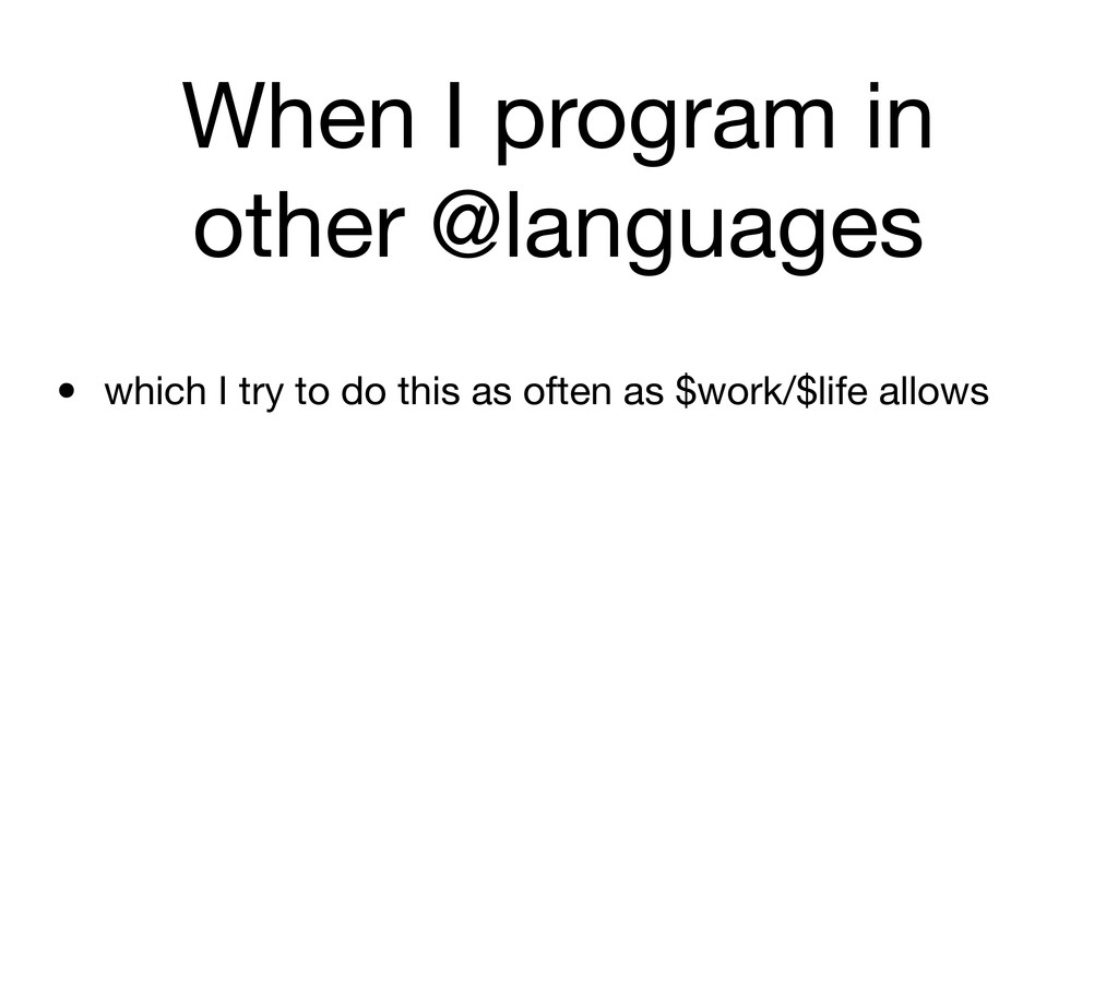 When I program in other @languages • which I tr...