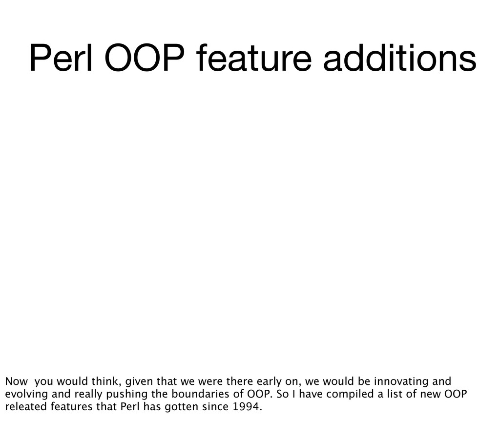Perl OOP feature additions Now you would think,...