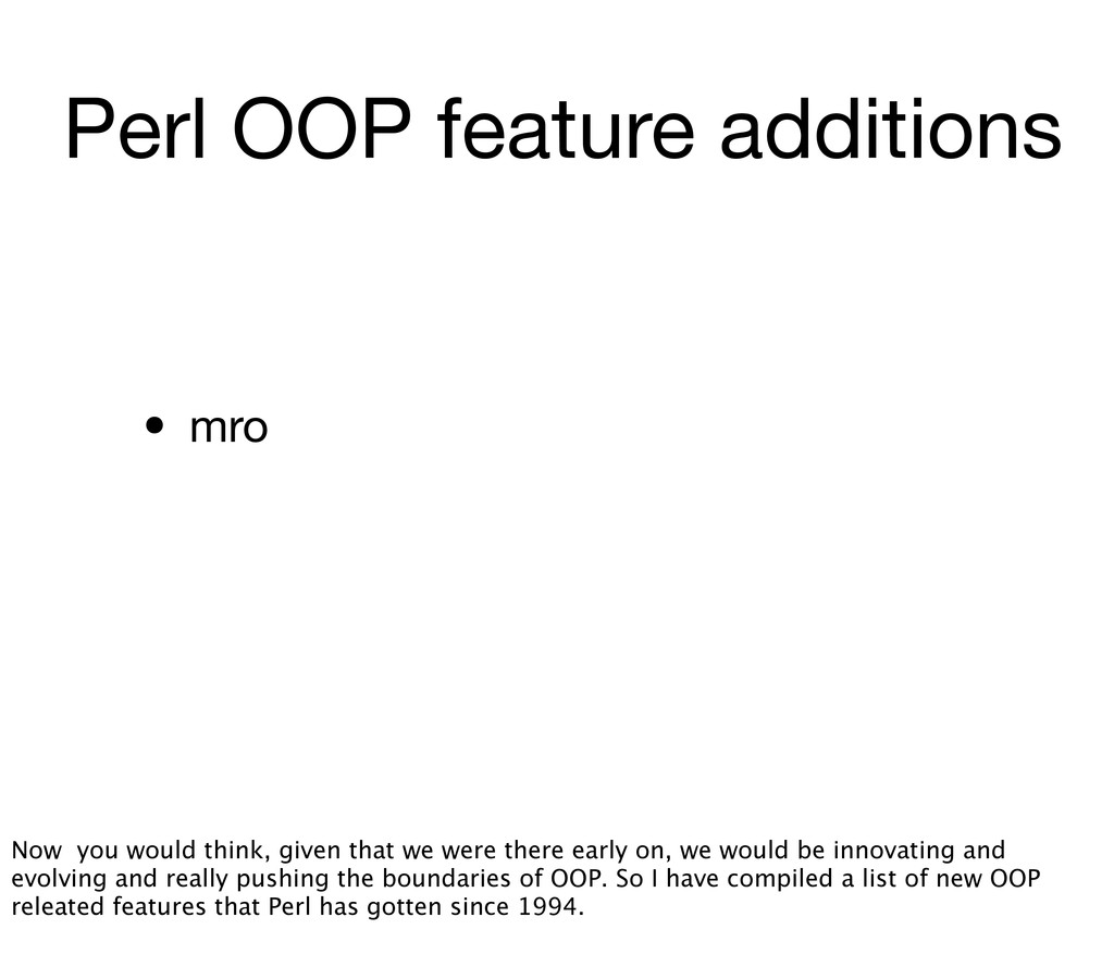 Perl OOP feature additions • mro Now you would ...