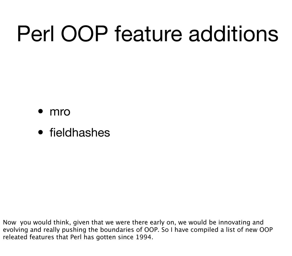 Perl OOP feature additions • mro • fieldhashes N...