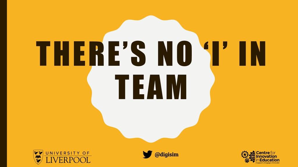 @digisim THERE'S NO 'I' IN TEAM