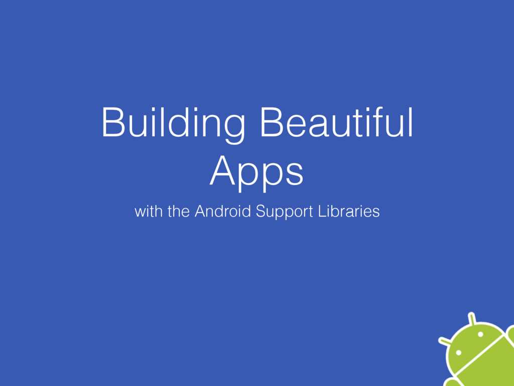 Building Beautiful Apps with the Android Suppor...