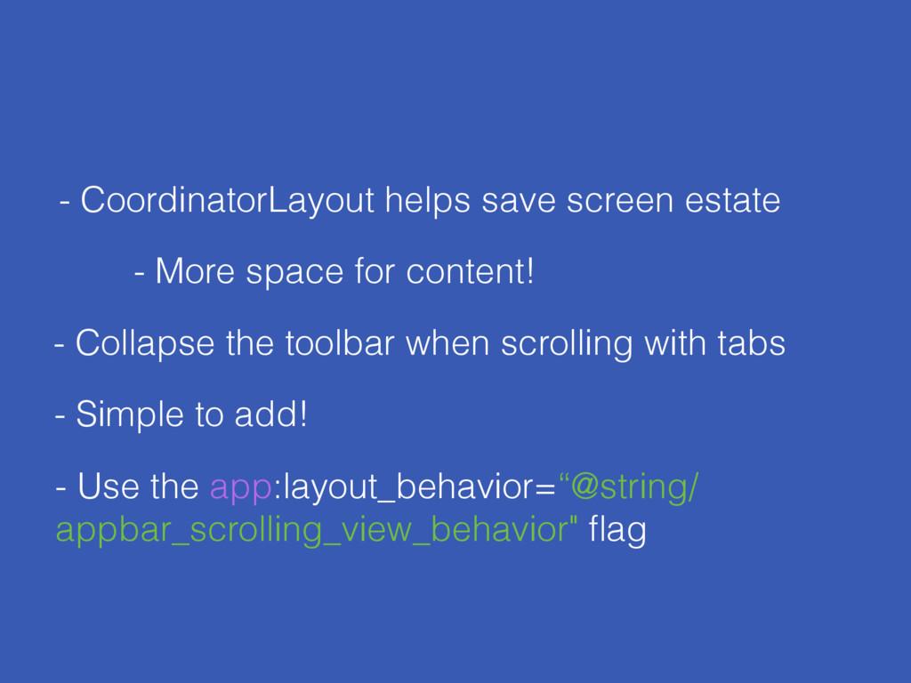 - CoordinatorLayout helps save screen estate - ...