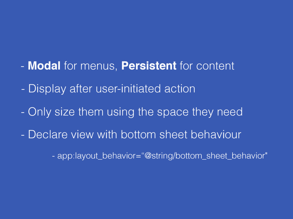 - Modal for menus, Persistent for content - Onl...