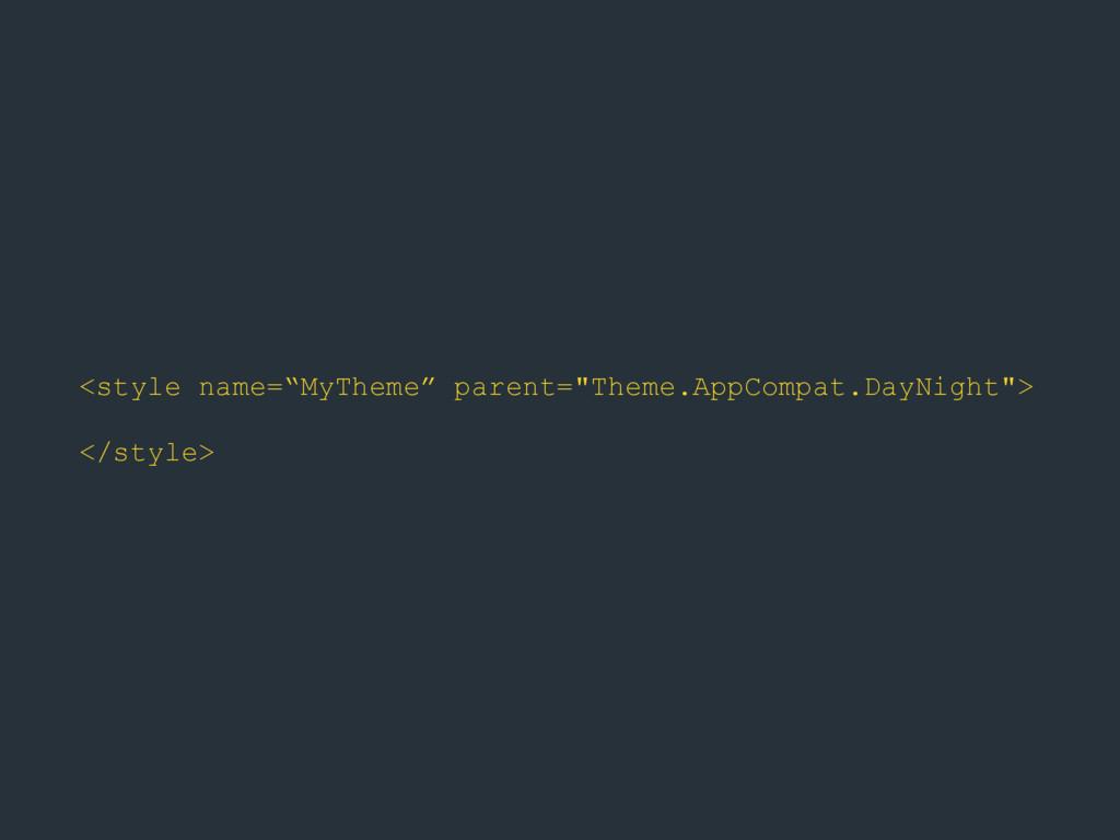 "<style name=""MyTheme"" parent=""Theme.AppCompat.D..."