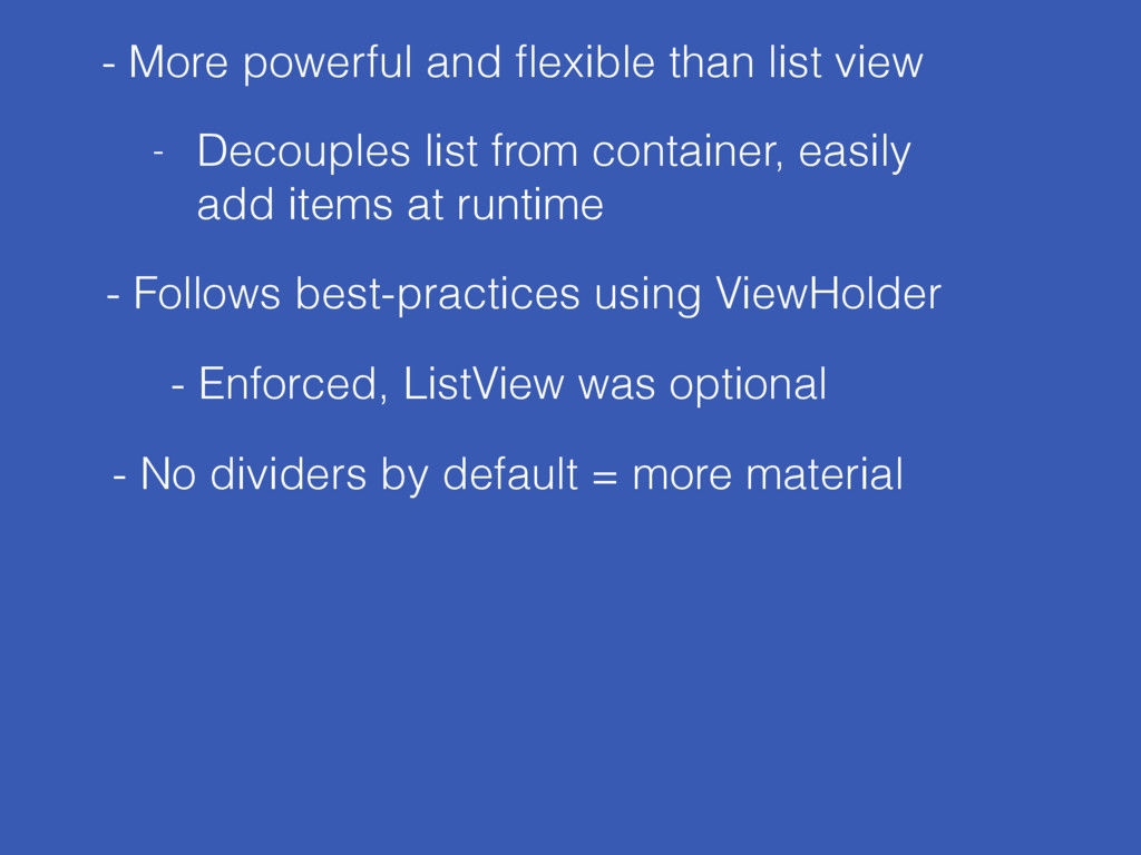 - More powerful and flexible than list view - Fo...