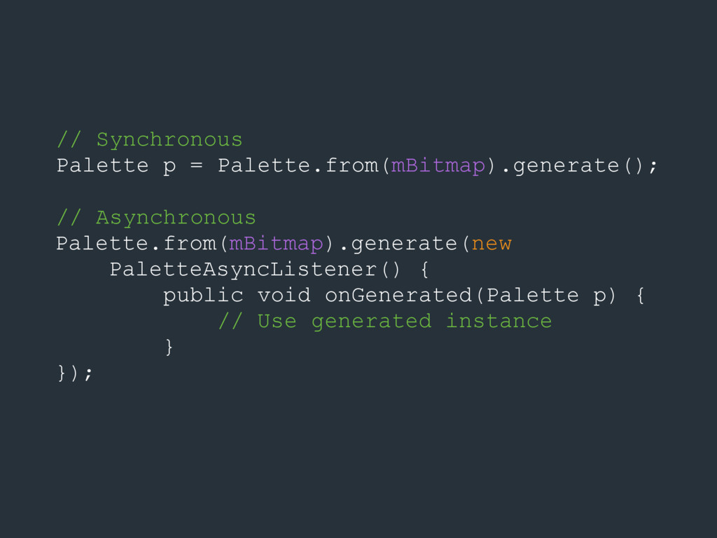 // Synchronous Palette p = Palette.from(mBitmap...