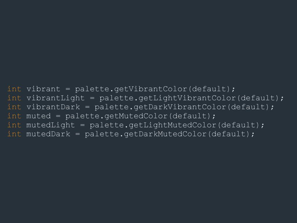 int vibrant = palette.getVibrantColor(default);...