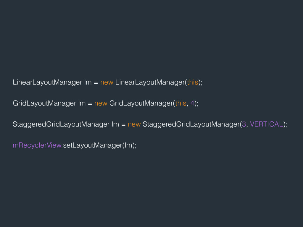 LinearLayoutManager lm = new LinearLayoutManage...