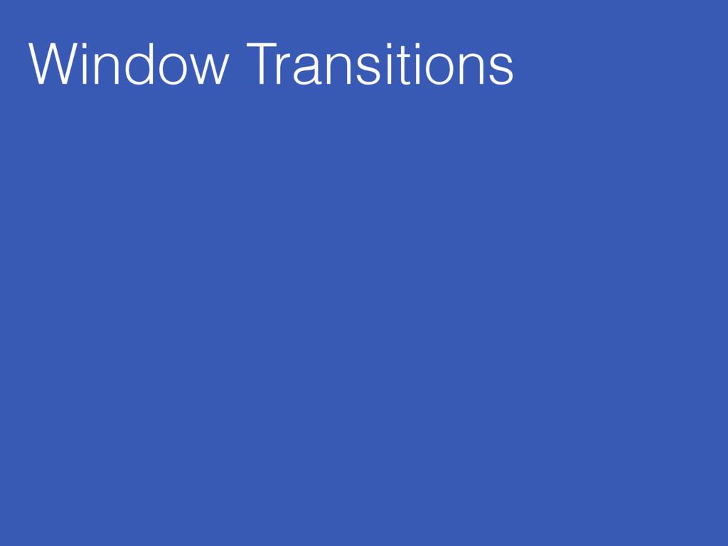 Window Transitions