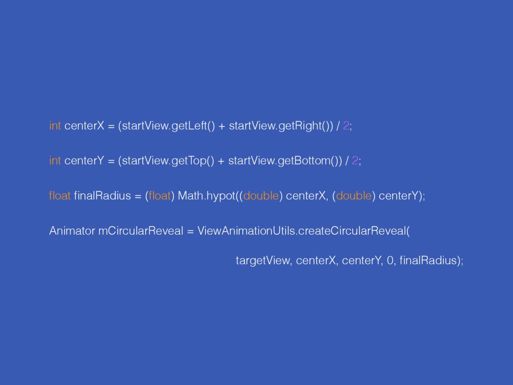int centerX = (startView.getLeft() + startView....