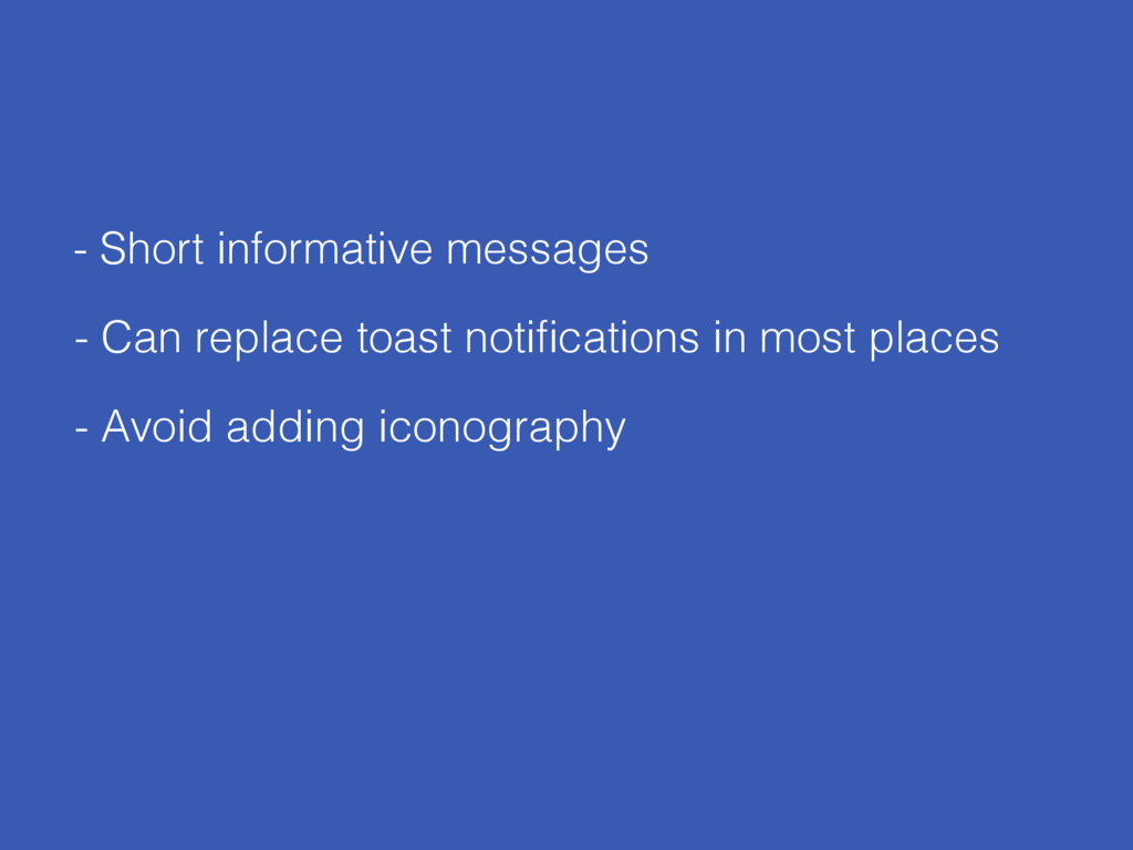 - Short informative messages - Avoid adding ico...