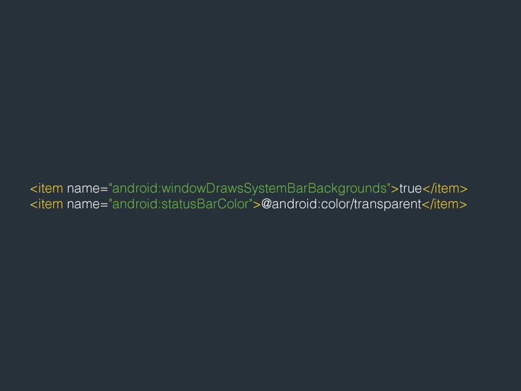 "<item name=""android:windowDrawsSystemBarBackgro..."