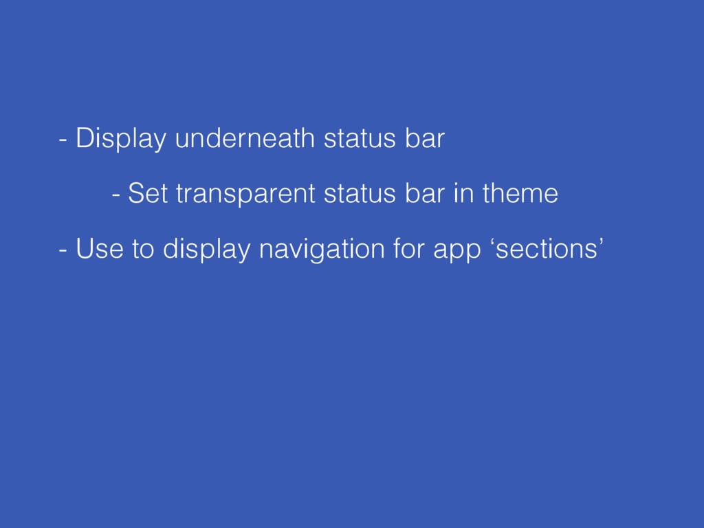 - Display underneath status bar - Use to displa...