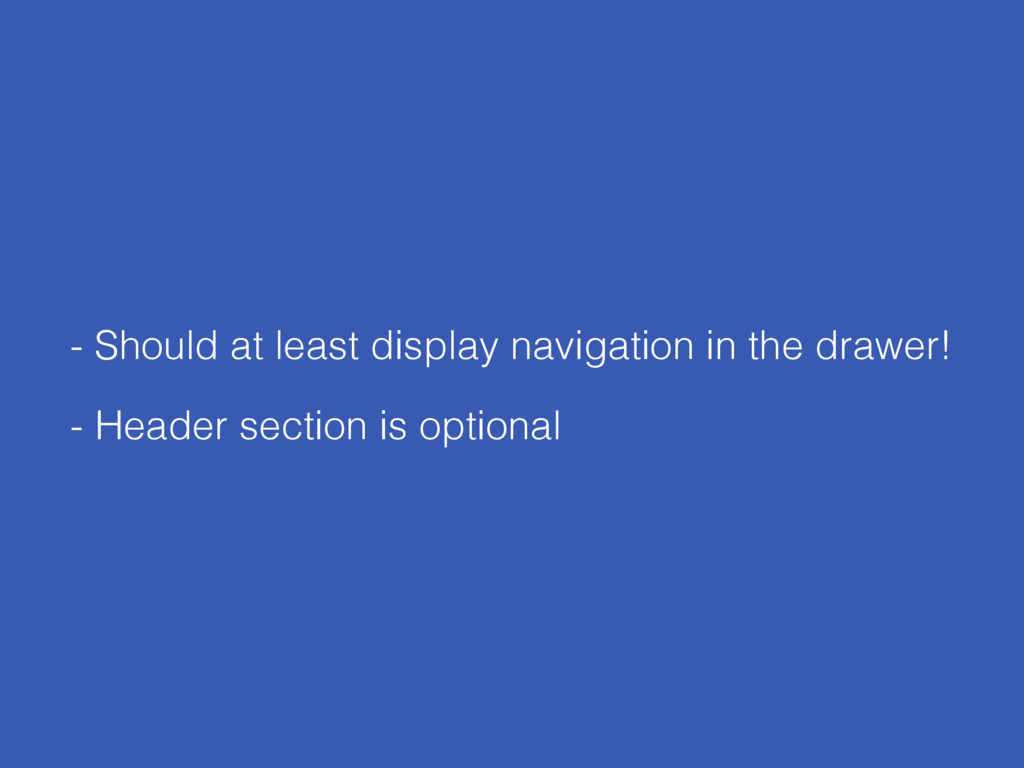 - Should at least display navigation in the dra...