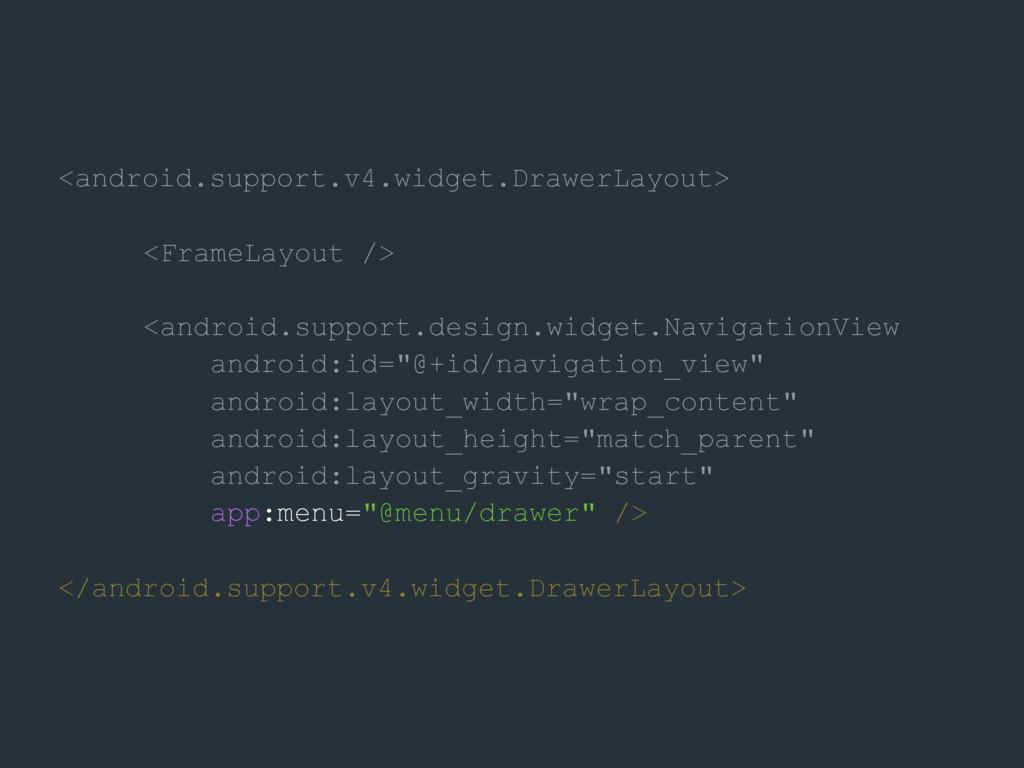 <android.support.v4.widget.DrawerLayout> <Frame...