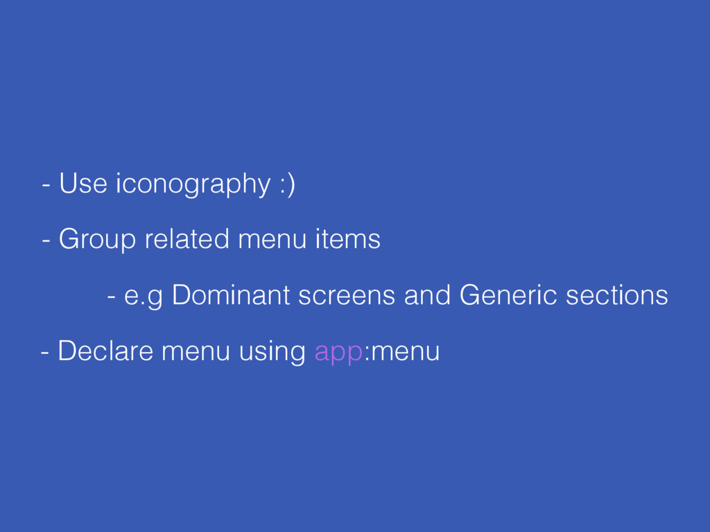 - Use iconography :) - e.g Dominant screens and...